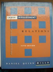 Labor-Management Relations.  Daniel Quinn MILLS